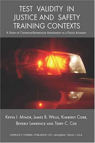 Test Validity In Justice And Safety Training Contexts: A Study Of Criterion-referenced Assessment In A Police Academy