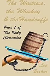 The Waitress, the Whiskey & the Handcuffs: Part 1 of The Ruby Chronicles (Volume 1)
