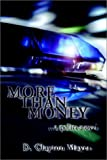 More Than Money, D. Clayton Mayes, 1403307032