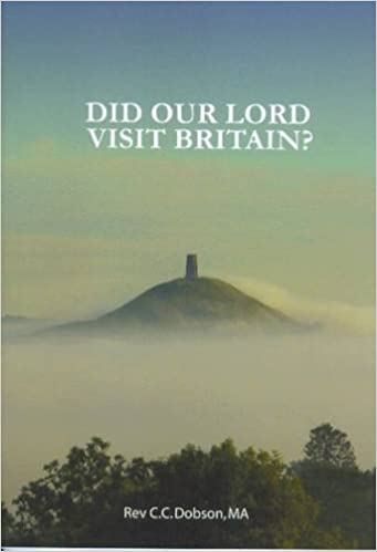 Did Our Lord Visit Britain: As They Say in Cornwall and Somerset?