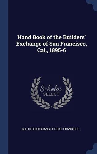 Hand Book of the Builders' Exchange of San Francisco, Cal., 1895-6