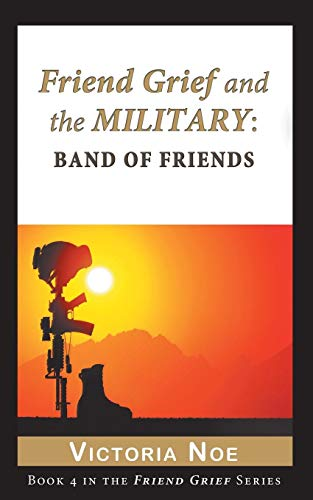 Friend Grief and the Military: Band of Friends Victoria Noe
