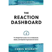 The Reaction Dashboard: The Simple Tool Leaders Use to Understand, Assess, and Improve Organizational Culture.