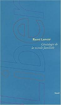 Généalogie de la morale familiale par Rémi Lenoir