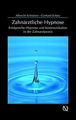 Zahnärztliche Hypnose: Erfolgreiche Hypnose und Kommunikation in der Zahnarztpraxis
