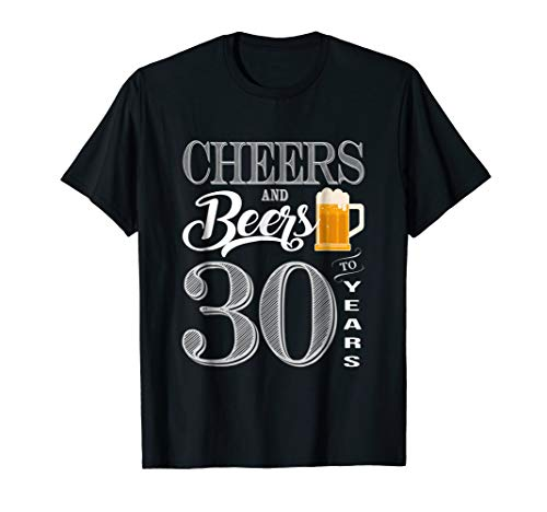 30th Birthday Shirt 30 Cheers Beers Thirty Bday -