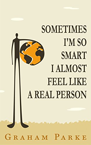 Sometimes I'm So Smart I Almost Feel Like a Real Person by Graham Parke ebook deal