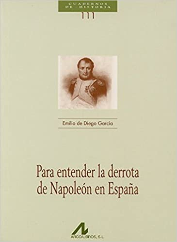 Para entender la derrota de Napoleón en España Cuadernos de historia: Amazon.es: de Diego García, Emilio: Libros