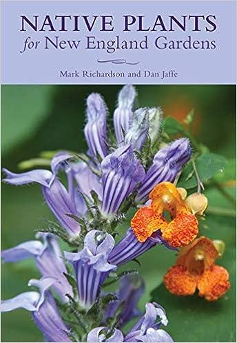 Native Plants For New England Gardens New England Wild Flower Society New England Wild Flower Society 9781493029259 Amazon Com Books