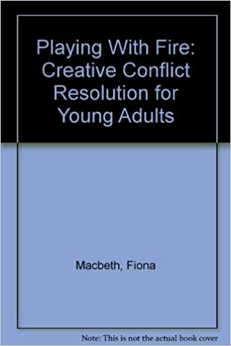 Playing With Fire: Creative Conflict Resolution for Young Adults ...