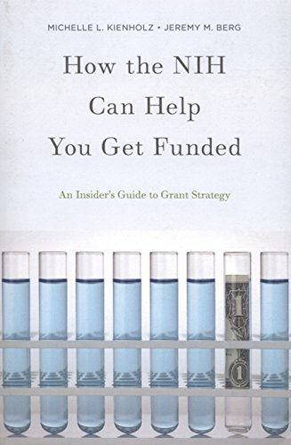 By Michelle L. Kienholz How the NIH Can Help You Get Funded: An Insider's Guide to Grant Strategy (1st Edition) pdf