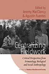 Centralizing Fieldwork: Critical Perspectives from Primatology, Biological and Social Anthropology (Studies of the Biosocial Society Book 4) Kindle Edition