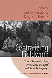 Centralizing Fieldwork: Critical Perspectives from Primatology, Biological and Social Anthropology (Studies of the Biosocial Society)