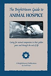 The BrightHaven Guide to Animal Hospice: Caring for Animal Companions in Their Golden Years and through the End of Life by Gail Pope (2014-10-23)