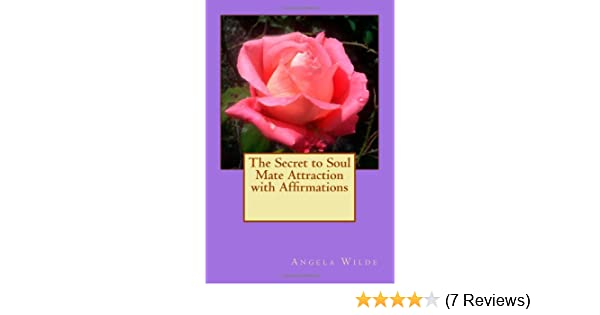 The Secret to Soul Mate Attraction with Affirmations: Angela Wilde:  9781452892528: Amazon.com: Books
