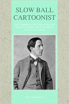 Book Slow Ball Cartoonist: The Extraordinary Life of Indiana Native and Pulitzer Prize Winner John T. McCutcheon of the Chicago Tribune by Tony Garel-Frantzen (2016-01-15)