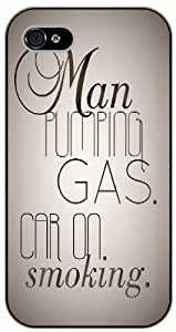 iPhone 5 / 5s Man pumping gas. Car on. Smoking - black plastic case / Life quotes, inspirational and motivational / Surelock Authentic