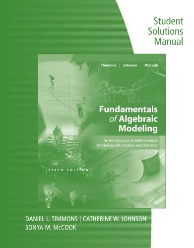 Student Solutions Manual for Timmons/Johnson/McCook's Fundamentals of Algebraic Modeling, 6e