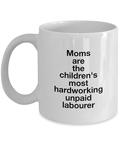 Funny Quote 11Oz Coffee Mug, Moms Are The Children'S Most Hardworking Unpaid Labourer for Dad, Grandpa, Husband From Son, Daughter, Wife for Coffee