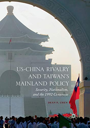 US-China Rivalry and Taiwan's Mainland Policy: Security, Nationalism, and the 1992 -