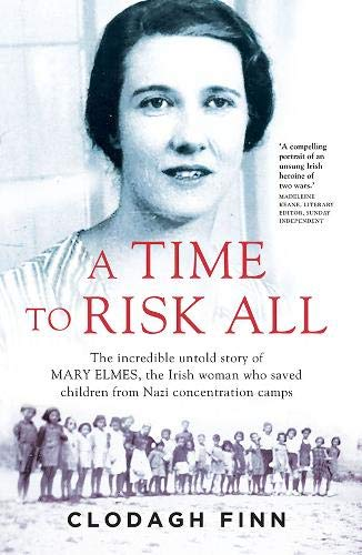 A Time to Risk All: The incredible untold story of Mary Elmes, the Irish woman who saved children from Nazi Concentration Camps
