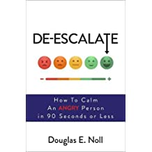 De-Escalate: How to Calm an Angry Person in 90 Seconds or Less