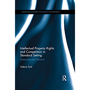 Intellectual Property Rights and Competition in Standard Setting: Objectives and tensions (Routledge Research in…