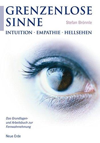 Grenzenlose Sinne: Intuition * Empathie * Hellsehen – Das Grundlagen- und Arbeitsbuch zur Fernwahrnehmung Taschenbuch – 12. März 2008 Stefan Brönnle Neue Erde 389060269X LA9783890602691