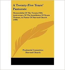 A Twenty-Five Years' Pastorate: Memorabilia of the Twenty-Fifth Anniversary of the Installation of Reuen Thomas, as Pastor of Harvard Church (1900)- Common