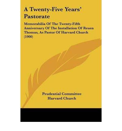 Download A Twenty-Five Years' Pastorate: Memorabilia of the Twenty-Fifth Anniversary of the Installation of Reuen Thomas, as Pastor of Harvard Church (1900) (Paperback) - Common pdf