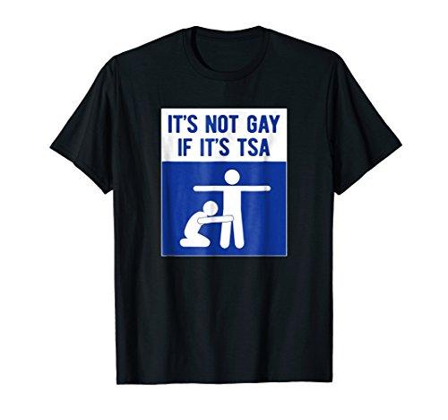 It's Not Gay If It's TSA T-Shirt THE ORIGINAL