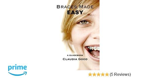 braces made easy a guidebook for braces claudia good 9780615913582 amazon com books