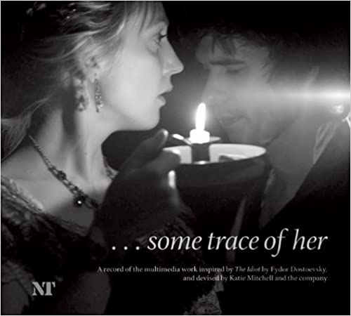 Book Some Trace of Her: Inspired by The Idiot by Fyodor Dostoevsky by Katie Mitchell (2008-10-03)
