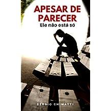 Apesar de Parecer...: Ele não está só (Portuguese Edition)