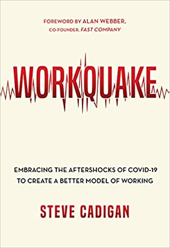 Workquake: Embracing the Aftershocks of COVID-19 to Create a Better Model of Working