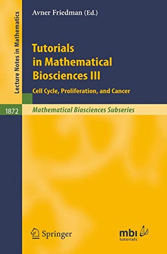 Tutorials in Mathematical Biosciences III: Cell Cycle, Proliferation, and Cancer (Lecture Notes in Mathematics)