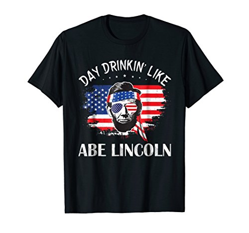 (Day Drinkin Like Abe Lincoln Party Beer 4th of July)