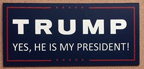 President Donald Trump YES HE IS MY PRESIDENT car magnet 3