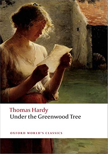 Under the Greenwood Tree - (ANNOTATED) Original, Unabridged, Complete, Enriched [Oxford University Press]