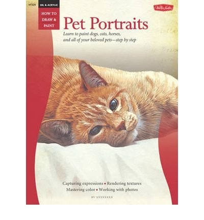Oil and Acrylic: Pet Portraits: Learn to Paint Dogs, Cats, Horses, and All of Your Beloved Pets-step by Step (How to Draw and Paint) (Paperback) - Common