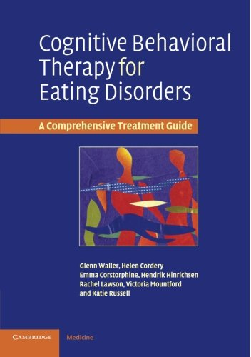 Cognitive Behavioral Therapy for Eating Disorders A Comprehensive Treatment Guide