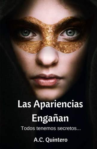 Las Apariencias Engañan: Todos tenemos secretos (Volume 1) (Spanish Edition)