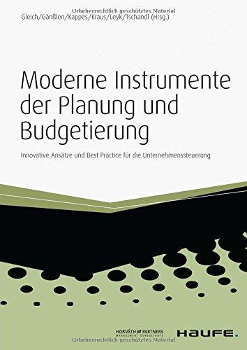 Moderne Instrumente der Planung und Budgetierung: Innovative Ansätze und Best Practice für die Unternehmenssteuerung