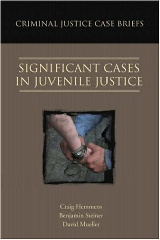 Criminal Justice Case Briefs: Significant Cases in Juvenile Justice