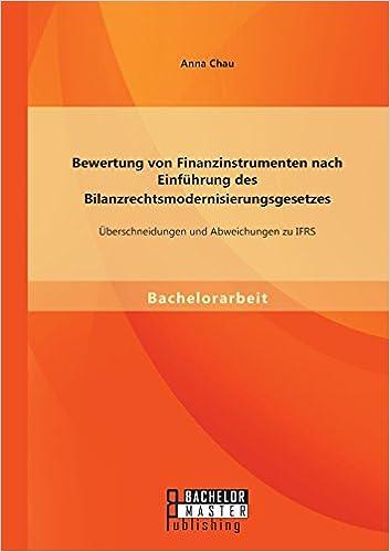 Bewertung von Finanzinstrumenten nach Einführung des Bilanzrechtsmodernisierungsgesetzes: Übeschneidungen und Abweichungen zu Ifrs