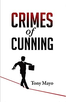 Crimes of Cunning: A comedy of personal and political transformation in the deteriorating contemporary workplace. by [Mayo, Tony]