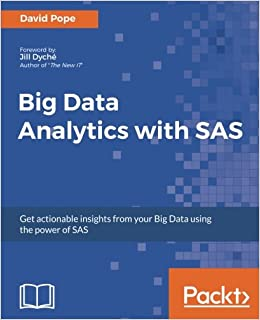 d1f3ba5d592 Amazon.com  Big Data Analytics with SAS  Get actionable insights from your  Big Data using the power of SAS (9781788290906)  David Pope  Books