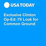 Exclusive Clinton Op-Ed: I'll Look for Common Ground | Hillary Clinton