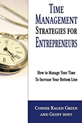 Time Management Strategies for Entrepreneurs: How To Manage Your Time To Increase Your Bottom Line