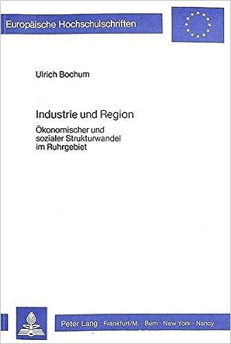 Industrie Und Region: Oekonomischer Und Sozialer Strukturwandel Im Ruhrgebiet (Europaeische Hochschulschriften / European University Studie)